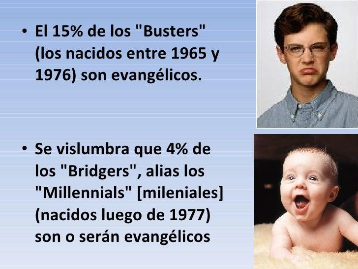 <ul><li>El 15% de los &quot;Busters&quot; (los nacidos entre 1965 y 1976) son evangélicos. </li></ul><ul><li>Se vislumbra ...