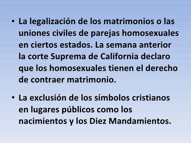 <ul><li>La legalización de los matrimonios o las uniones civiles de parejas homosexuales en ciertos estados. La semana ant...