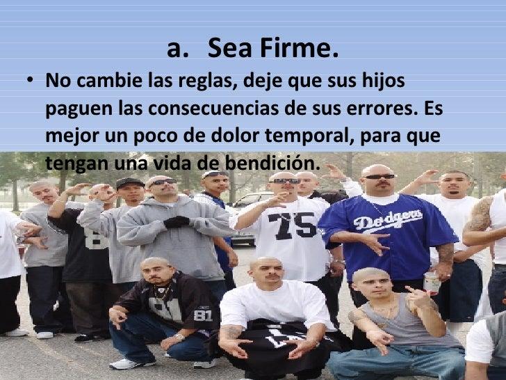 <ul><li>Sea Firme. </li></ul><ul><li>No cambie las reglas, deje que sus hijos paguen las consecuencias de sus errores. Es ...