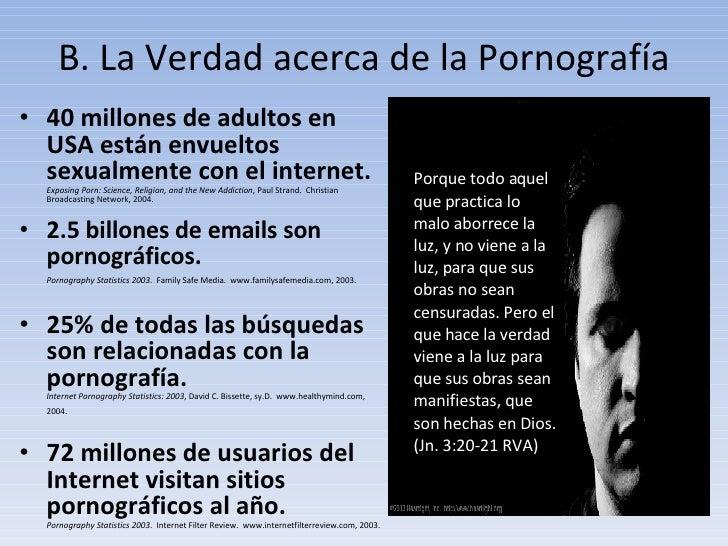 B. La Verdad acerca de la Pornografía <ul><li>40 millones de adultos en USA están envueltos sexualmente con el internet. E...