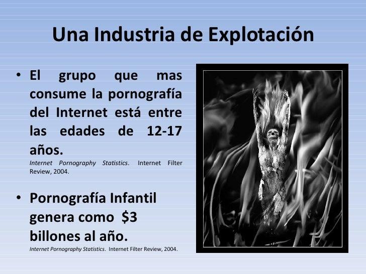 Una Industria de Explotación <ul><li>El grupo que mas consume la pornografía del Internet está entre las edades de 12-17 a...