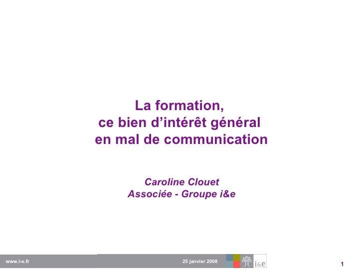 La formation,  ce bien d'intérêt général  en mal de communication Caroline Clouet Associée - Groupe i&e