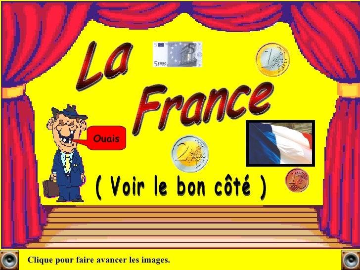 La  Clique pour faire avancer les images. ( Voir le bon côté ) Ouais France