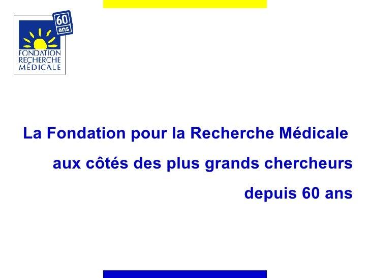 La Fondation pour la Recherche Médicale  aux côtés des plus grands chercheurs depuis 60 ans
