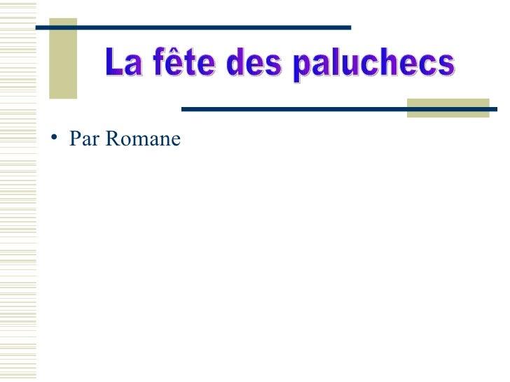 <ul><li>Par Romane </li></ul>La fête des paluchecs