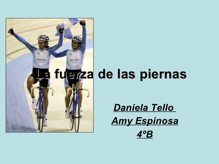 La fuerza de las piernas Daniela Tello  Amy Espinosa 4ºB