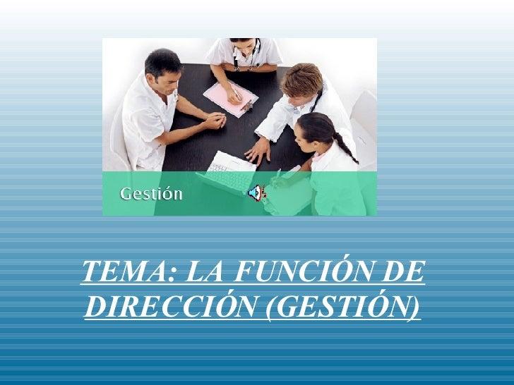 TEMA: LA FUNCIÓN DE DIRECCIÓN (GESTIÓN)