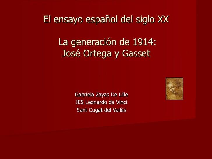 El ensayo español del siglo XX  La generación de 1914: José Ortega y Gasset Gabriela Zayas De Lille IES Leonardo da Vinci ...