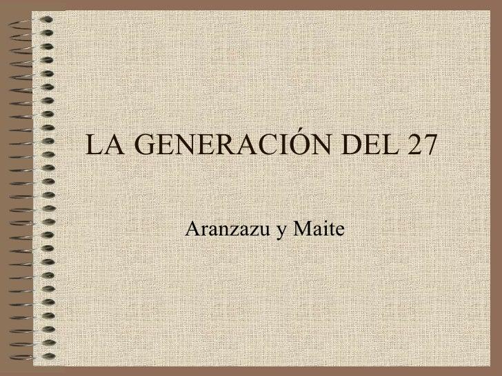 LA GENERACIÓN DEL 27 Aranzazu y Maite