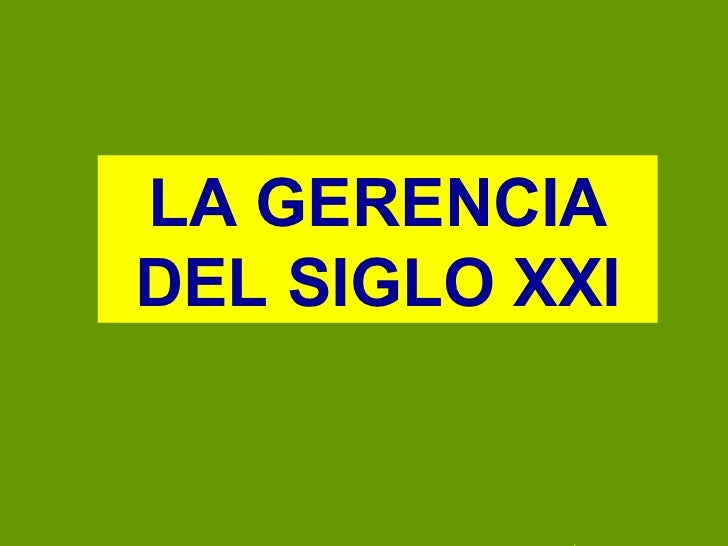 LA GERENCIA DEL SIGLO XXI