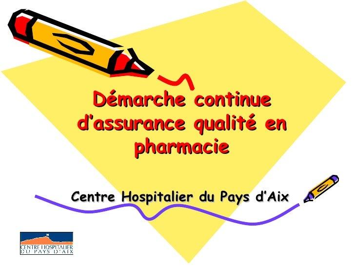Démarche continue d'assurance qualité en pharmacie Centre Hospitalier du Pays d'Aix
