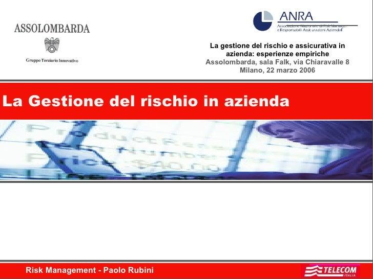 La gestione del rischio e assicurativa in azienda: esperienze empiriche Assolombarda, sala Falk, via Chiaravalle 8 Milano,...