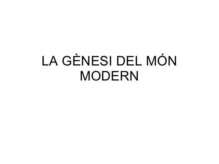LA GÈNESI DEL MÓN MODERN