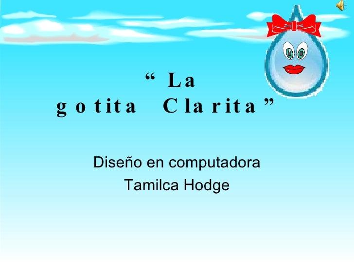 """ La gotitaClarita""   Diseño en computadora Tamilca Hodge"
