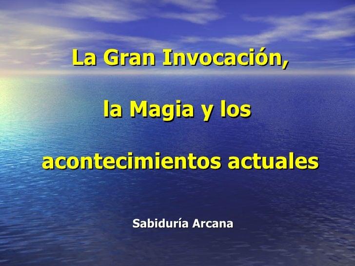 La Gran Invocación,   la Magia y los  acontecimientos actuales Sabiduría Arcana