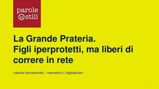 La Grande Prateria. Figli iperprotetti, ma liberi di correre in rete roberta franceschetti – mamamò.it | digitalboom 0
