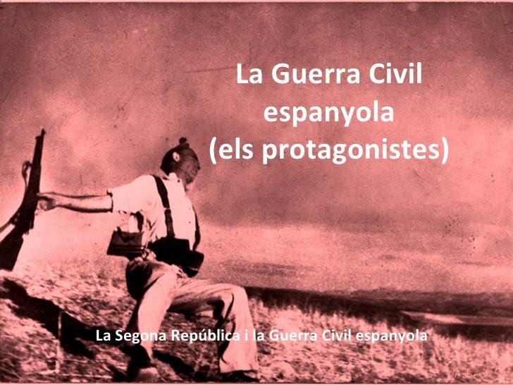 La Guerra Civil                    espanyola               (els protagonistes)La Segona República i la Guerra Civil espany...