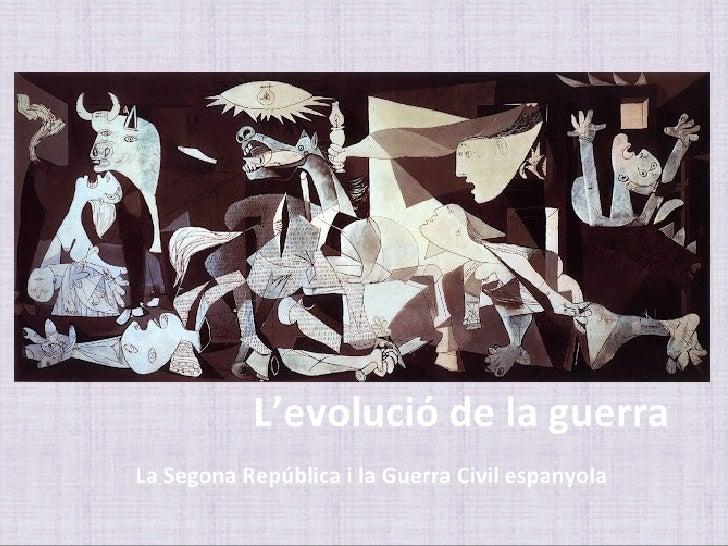 L'evolució de la guerraLa Segona República i la Guerra Civil espanyola