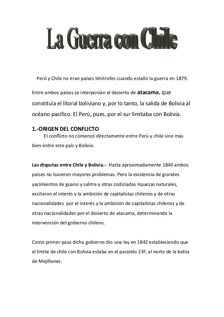 Perú y Chile no eran países limítrofes cuando estallo la guerra en 1879.  Entre ambos países se interponían el desierto de...