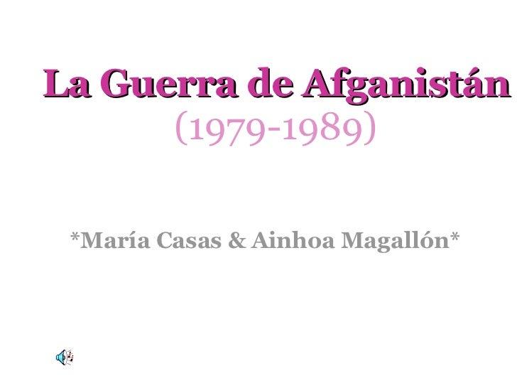 La Guerra de Afganistán (1979-1989) *María Casas & Ainhoa Magallón*