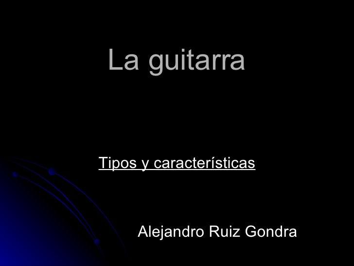 La guitarra Tipos y características Alejandro Ruiz Gondra