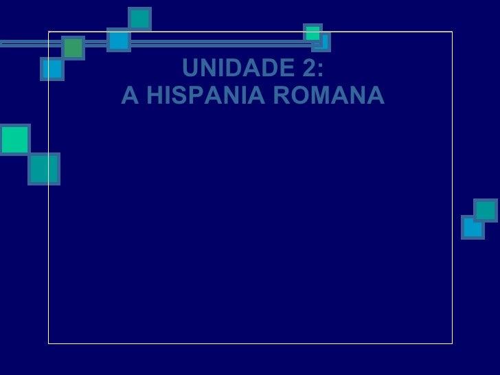 UNIDADE 2: A  HISPANIA ROMANA