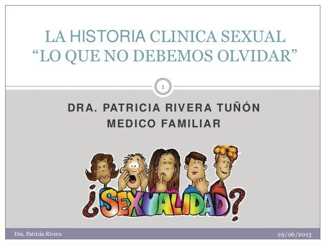 """DRA. PATRICIA RIVERA TUÑÓN  MEDICO FAMILIAR  LA HISTORIA CLINICA SEXUAL """"LO QUE NO DEBEMOS OLVIDAR""""  29/06/2013  1  Dra. P..."""