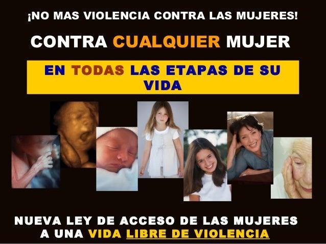 ¡NO MAS VIOLENCIA CONTRA LAS MUJERES!  CONTRA CUALQUIER MUJER EN TODAS LAS ETAPAS DE SU VIDA  NUEVA LEY DE ACCESO DE LAS M...