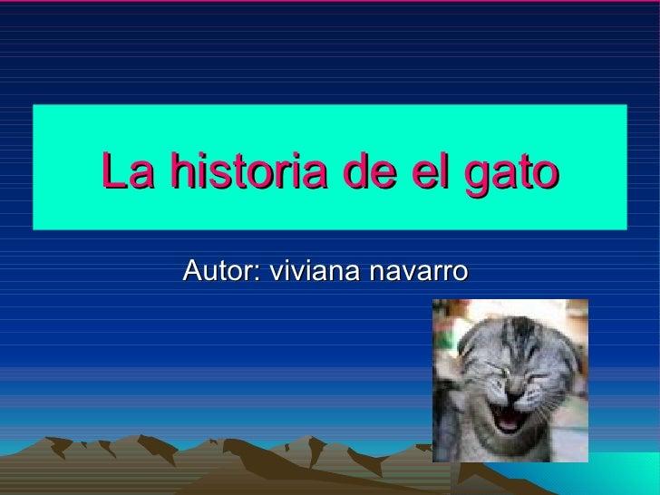 La historia de el gato Autor: viviana navarro