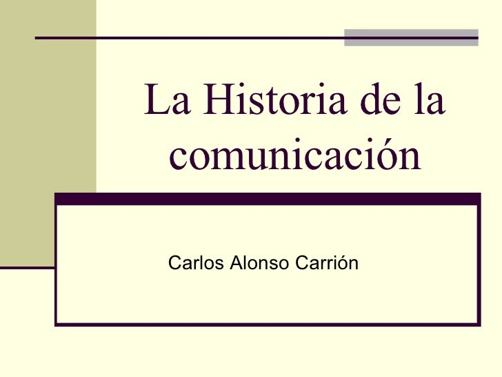 La Historia de la comunicación Carlos Alonso Carrión