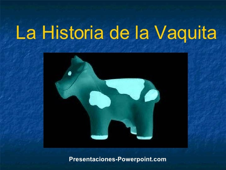 La Historia de la Vaquita Presentaciones-Powerpoint.com