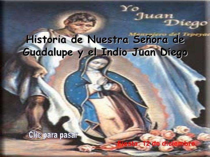 Historia de Nuestra Señora de Guadalupe  y el Indio Juan Diego Fiesta: 12 de diciembre.   Clic para pasar