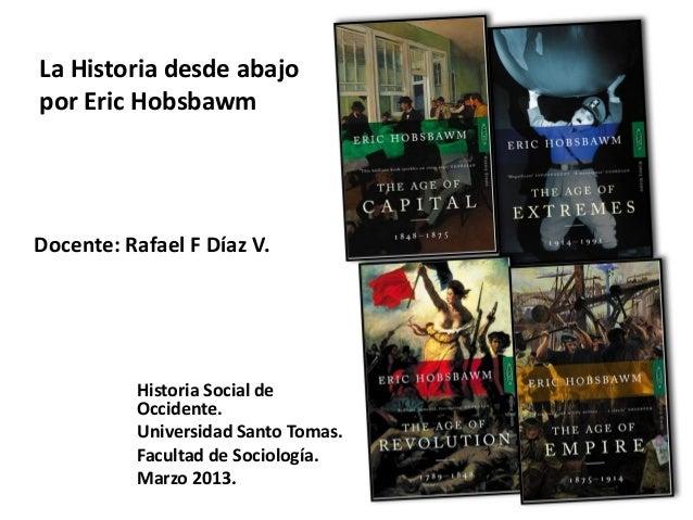 La Historia desde abajo por Eric Hobsbawm Historia Social de Occidente. Universidad Santo Tomas. Facultad de Sociología. M...