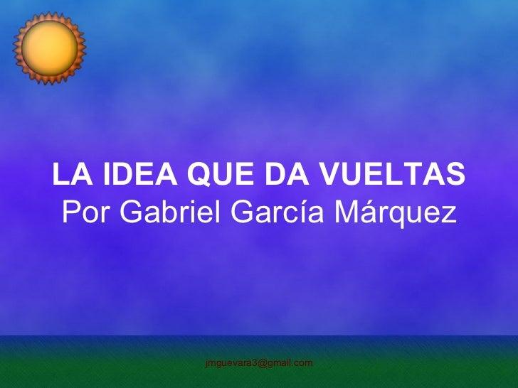 LA IDEA QUE DA VUELTAS Por Gabriel García Márquez