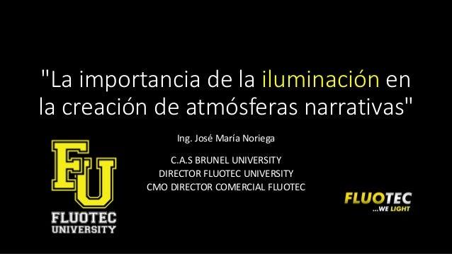"""""""La importancia de la iluminación en la creación de atmósferas narrativas"""" Ing. José María Noriega C.A.S BRUNEL UNIVERSITY..."""