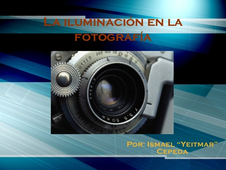 """La iluminación en la fotografía Por: Ismael """"Yeitmar"""" Cepeda"""