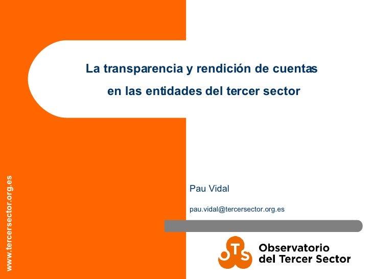 La transparencia y rendición de cuentas  en las entidades del tercer sector Pau Vidal [email_address]
