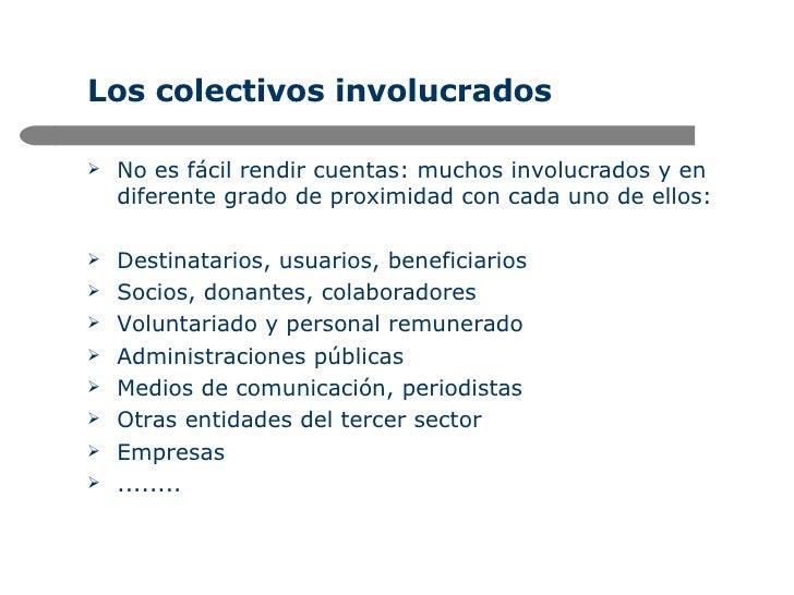 Los colectivos involucrados <ul><li>No es fácil rendir cuentas: muchos involucrados y en diferente grado de proximidad con...