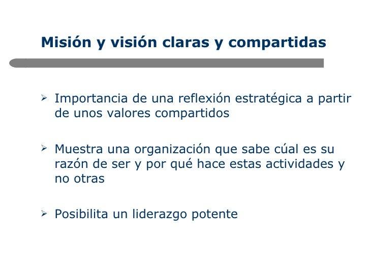 Misión y visión claras y compartidas <ul><li>Importancia de una reflexión estratégica a partir de unos valores compartidos...