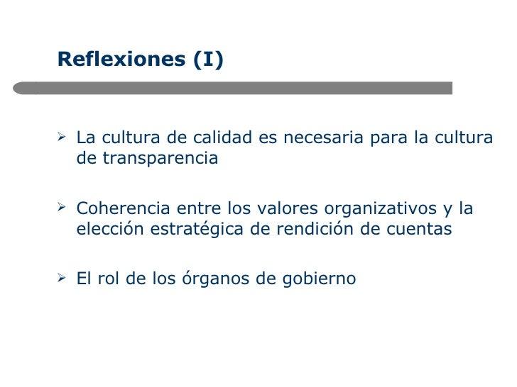 Reflexiones (I) <ul><li>La cultura de calidad es necesaria para la cultura de transparencia </li></ul><ul><li>Coherencia e...