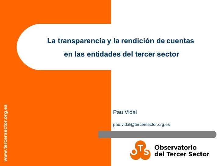 La transparencia y la rendición de cuentas  en las entidades del tercer sector Pau Vidal [email_address]