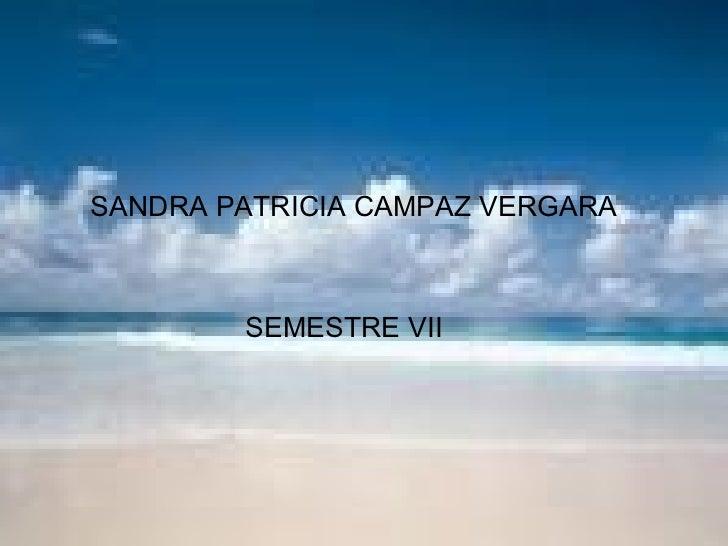 SANDRA PATRICIA CAMPAZ VERGARA SEMESTRE VII