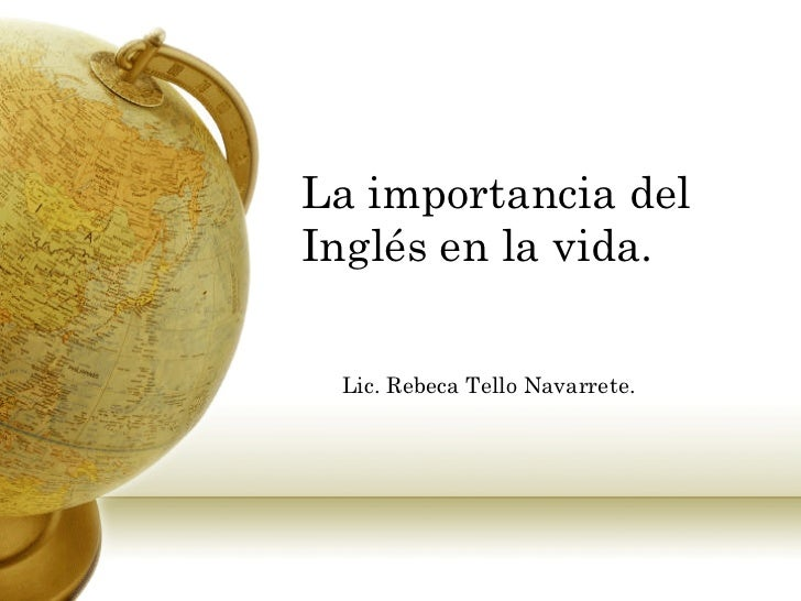 La importancia del Inglés en la vida.   Lic. Rebeca Tello Navarrete.