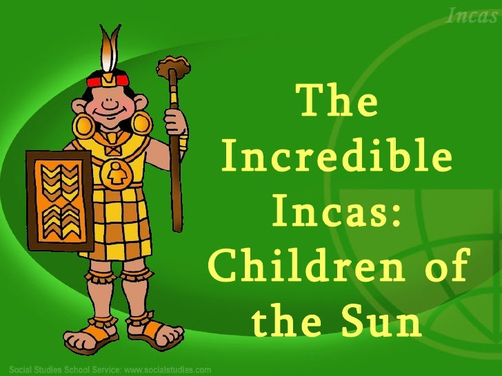 The Incredible Incas: Children of the Sun