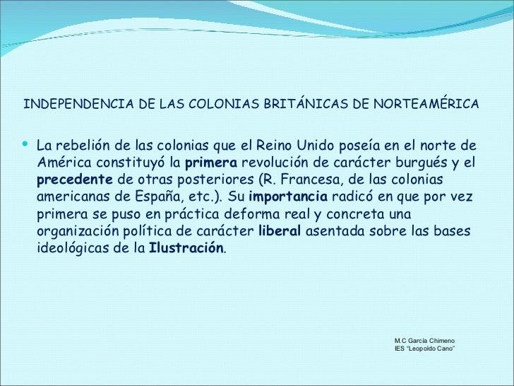 INDEPENDENCIA DE LAS COLONIAS BRITÁNICAS DE NORTEAMÉRICA <ul><li>La rebelión de las colonias que el Reino Unido poseía en ...