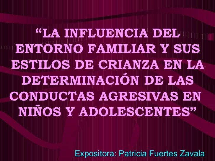 """"""" LA INFLUENCIA DEL ENTORNO FAMILIAR Y SUS ESTILOS DE CRIANZA EN LA DETERMINACIÓN DE LAS CONDUCTAS AGRESIVAS EN  NIÑOS Y A..."""
