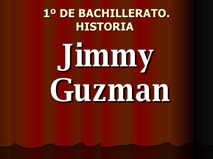 1º DE BACHILLERATO. HISTORIA   <ul><li>Jimmy Guzman </li></ul>
