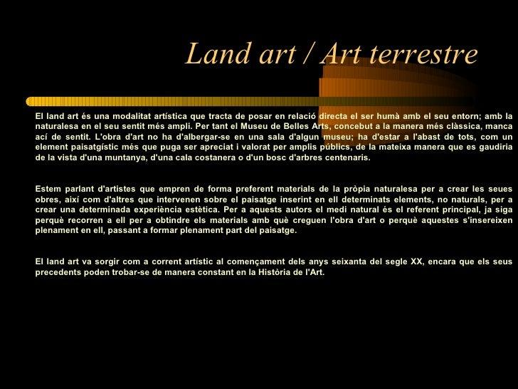 Land art / Art terrestre <ul><ul><ul><li>El land art és una modalitat artística que tracta de posar en relació directa el ...