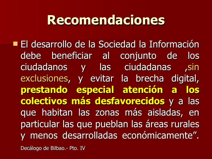 Recomendaciones <ul><li>El desarrollo de la Sociedad la Información debe beneficiar al conjunto de los ciudadanos y las ci...
