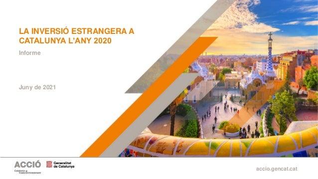 accio.gencat.cat La inversió estrangera a Catalunya l'any 2020 | Informe LA INVERSIÓ ESTRANGERA A CATALUNYA L'ANY 2020 Jun...